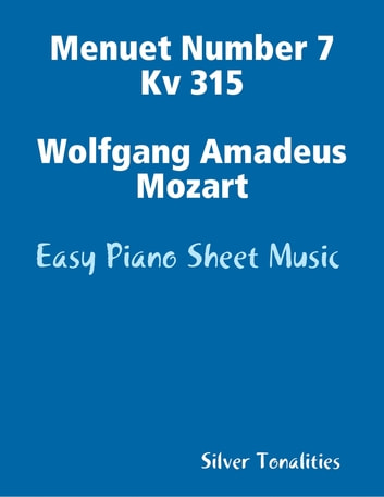 Menuet Number 7 Kv 315 Wolfgang Amadeus Mozart - Easy Piano Sheet Music ebook by Silver Tonalities