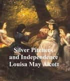 Silver Slippers and Independence, a Centenniel Love Story ebook by Louisa May Alcott