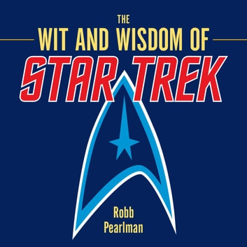 The Wit and Wisdom of Star Trek ebook by Robb Pearlman