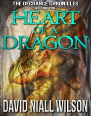 Heart of a Dragon - The DeChance Chronicles Volume 1 ebook by David Niall Wilson