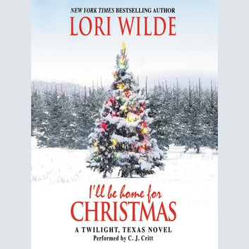 I'll Be Home for Christmas - A Twilight, Texas Novel audiobook by Lori Wilde