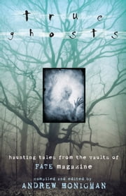 True Ghosts: Haunting Tales From the Vaults of FATE Magazine ebook by Andrew Honigman