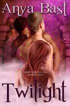 Twilight ebook by Anya Bast