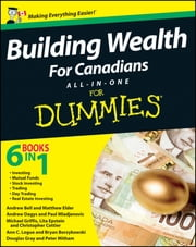 Building Wealth All-in-One For Canadians For Dummies ebook by Bryan Borzykowski,Andrew Bell,Matthew Elder,Andrew Dagys,Paul Mladjenovic,Michael Griffis,Lita Epstein,Christopher Cottier,Douglas Gray,Peter Mitham,Ann C. Logue
