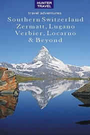 Southern Switzerland: Zermatt, Lugano, Locarno, Saas-Fee & Beyond ebook by Kimberly  Rinker