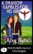 A Dragon Gambles For His Girl - A Nocturne Falls Universe Story ebook by