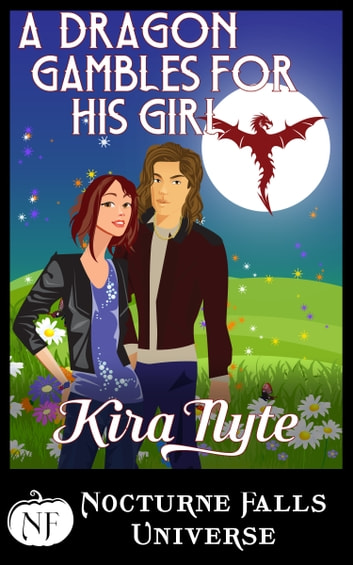 A Dragon Gambles For His Girl - A Nocturne Falls Universe Story ebook by Kira Nyte