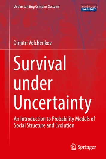 Survival under Uncertainty - An Introduction to Probability Models of Social Structure and Evolution ebook by Dimitri Volchenkov
