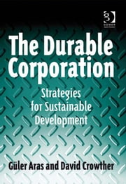 The Durable Corporation - Strategies for Sustainable Development ebook by Professor Güler Aras,Professor David Crowther