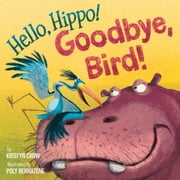 Hello, Hippo! Goodbye, Bird! ebook by Kristyn Crow,Poly Bernatene