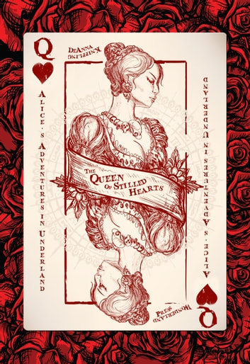 Alice's Adventures in Underland: The Queen of Stilled Hearts ebook by DeAnna Knippling