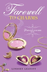 Princess for Hire Book, A: Farewell to Charms, A ebook by Lindsey Leavitt