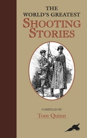 World's Greatest Shooting Stories ebook by Tom Quinn