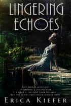 Lingering Echoes ebook by Erica Kiefer