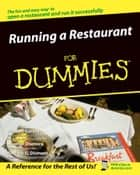 Running a Restaurant For Dummies ebook by Michael Garvey, Heather Dismore, Andrew G. Dismore