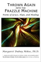 Thrown Again into the Frazzle Machine: Poems of Grace, Hope, and Healing ebook by Margaret Dubay Mikus