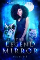 The Legend Mirror, Books 1-3 ebook by Saruuh Kelsey