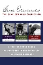 The Gene Edwards Collection: A Tale of Three Kings / The Prisoner in the Third Cell / The Divine Romance ebook by Gene Edwards