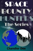 The Space Bounty Hunters Series: Complete Collection ebook by Chandler Dee