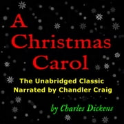A Christmas Carol: The Unabridged Classic Narrated by Chandler Craig audiobook by Charles Dickens