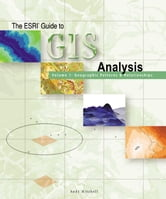 The Esri Guide to GIS Analysis, Volume 1: Geographic Patterns and Relationships ebook by Mitchell, Andy