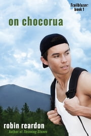 On Chocorua - Book 1 of the Trailblazer Series eBook by Robin Reardon