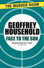 Face to the Sun ebook by Geoffrey Household