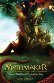 Mythmaker - The Life of J.R.R. Tolkien, Creator of The Hobbit and The Lord of the Rings ebook by Anne E. Neimark, Brad Weinman