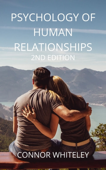 PSYCHOLOGY OF HUMAN RELATIONSHIPS - 2ND EDITION ebook by Connor Whiteley