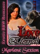Love Eternal (Paranormal Erotic BBW Romance) ebook by Marlene Sexton