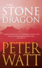 The Stone Dragon ebook by Peter Watt