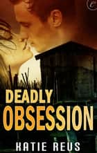 Deadly Obsession ebook by Katie Reus