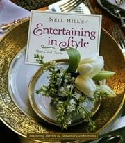 Nell Hill's Entertaining in Style - Inspiring Parties and Seasonal Celebrations ebook by Mary Carol Garrity