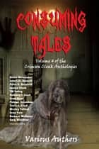 Consuming Tales ebook by Crimson Cloak Publishing, Helen Alexander, John L. D. Barnett,...