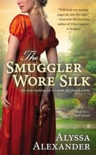 The Smuggler Wore Silk ebook by Alyssa Alexander