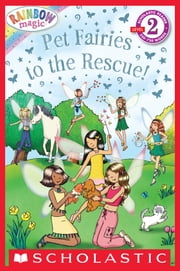 Scholastic Reader Level 2: Rainbow Magic: Pet Fairies to the Rescue! ebook by Daisy Meadows