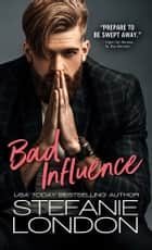 Bad Influence ebook by Stefanie London