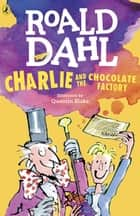 Charlie and the Chocolate Factory ebook by Roald Dahl,Quentin Blake