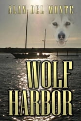 Wolf Harbor ebook by Alan Del Monte