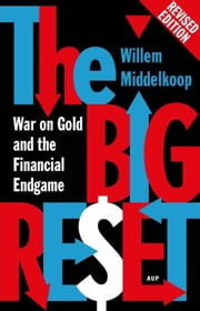 The big reset revised edition - war on gold and the financial endgame ebook by Willem Middelkoop