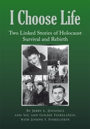I Choose Life - Two Linked Stories of Holocaust Survival and Rebirth ebook by Sol, Goldie Finkenlstein, Jerry L. Jennings