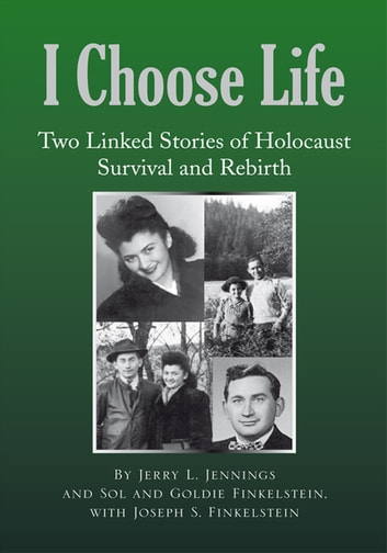 I Choose Life - Two Linked Stories of Holocaust Survival and Rebirth ebook by Sol,Goldie Finkenlstein,Jerry L. Jennings