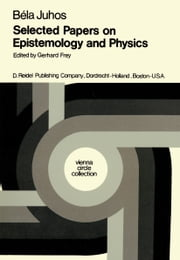 Selected Papers on Epistemology and Physics ebook by B. Juhos,G. Frey,Henk L. Mulder