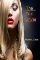 The Taxi Driver ebook by Twanna Volpe