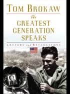 The Greatest Generation Speaks ebook by Tom Brokaw