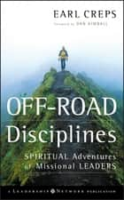 Off-Road Disciplines - Spiritual Adventures of Missional Leaders ebook by Earl Creps, Dan Kimball