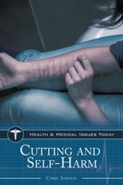 Cutting and Self-Harm ebook by Chris Simpson Ph.D.
