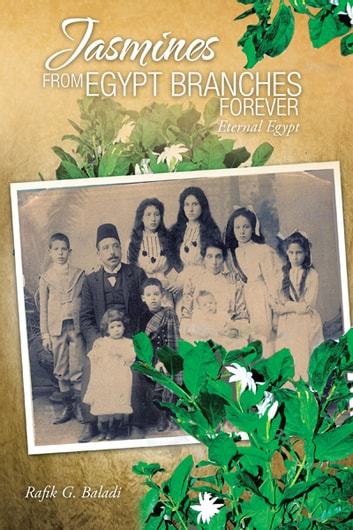 Jasmines FROM EGYPT BRANCHES FOREVER - Eternal Egypt ebook by Rafik G. Baladi