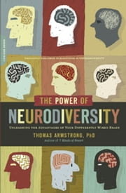 The Power of Neurodiversity - Unleashing the Advantages of Your Differently Wired Brain (published in hardcover as Neurodiversity) ebook by Ph.D. Thomas Armstrong, PhD