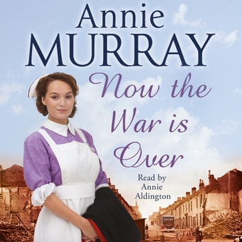 Now The War Is Over audiobook by Annie Murray